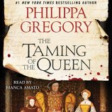 """The Taming of the Queen (Audible)"" by Philippa Gregory"